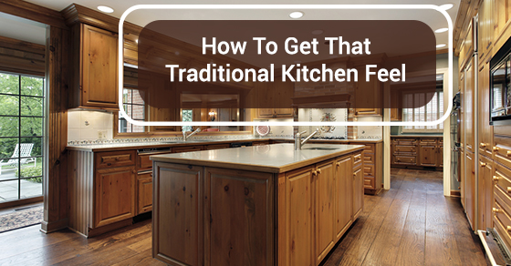 How To Get That Traditional Kitchen Feel