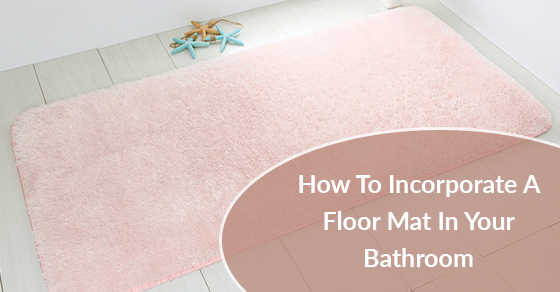 Incorporating A Floor Mat In Your Bathroom