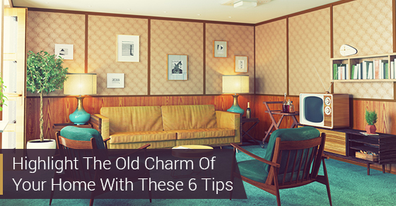 Highlight The Old Charm Of Your Home With These 6 Tips