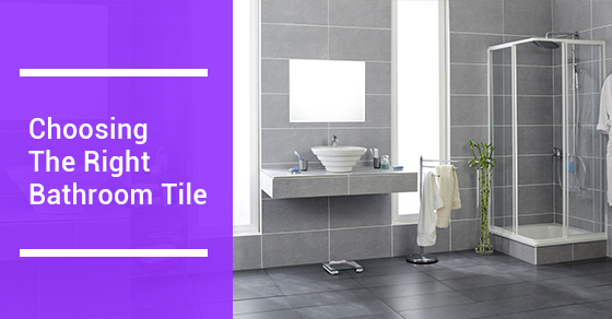 How To Choose The Right Tile For Your Bathroom