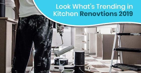 Look What's Trending in Kitchen Renovations 2019