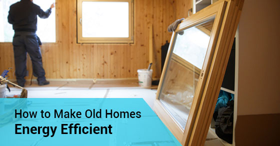 How to Make Old Homes Energy Efficient