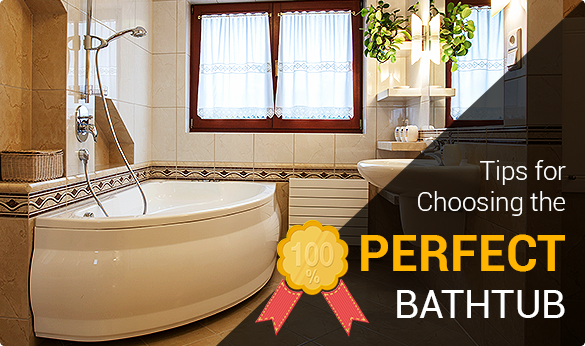 Tips For Choosing The Perfect Bathtub