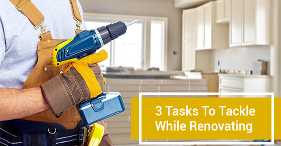3 Tasks To Tackle While Renovating