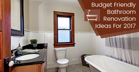 Budget Friendly Bathroom Renovation Ideas For 2017