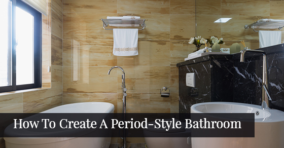 How To Create A Period-Style Bathroom