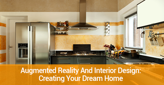 Augmented Reality And Interior Design: Creating Your Dream Home