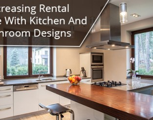 Increasing Rental Income With Kitchen And Bathroom Designs