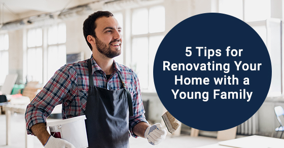 5 Tips for Renovating Your Home with a Young Family
