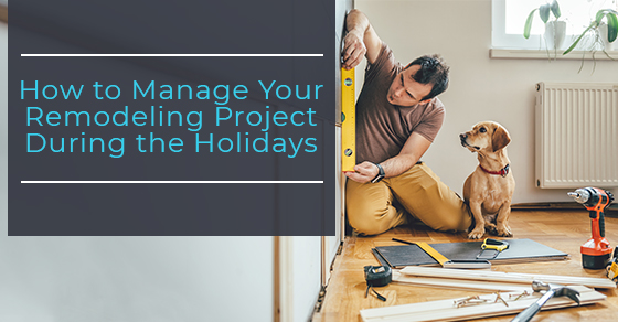 How to Manage a Remodeling Project During the Holidays