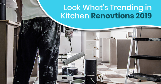 Look What's Trending in Kitchen Renovations 2019