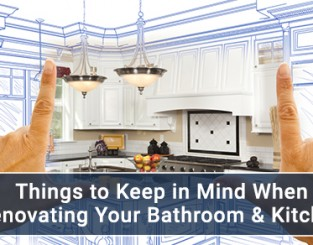 Things to Keep in Mind When Renovating Your Bathroom & Kitchen