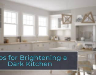 Tips for Brightening a Dark Kitchen
