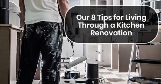Our 8 Tips for Living Through a Kitchen Renovation