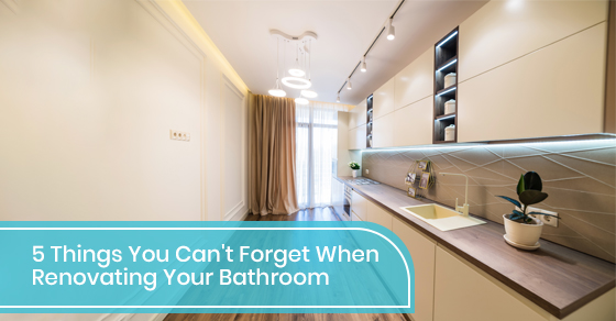 5 Things You Can't Forget When Renovating Your Bathroom