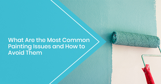 What Are the Most Common Painting Issues and How to Avoid Them