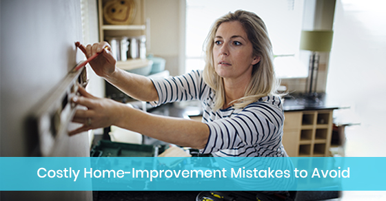 Costly Home-Improvement Mistakes to Avoid