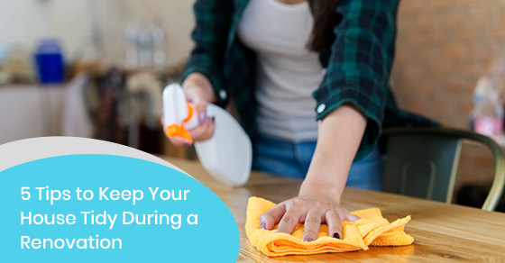 Tips to keep your house clean during a renovation.