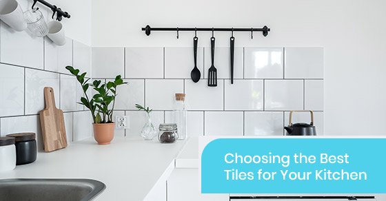 How to choose the best tiles for your kitchen?